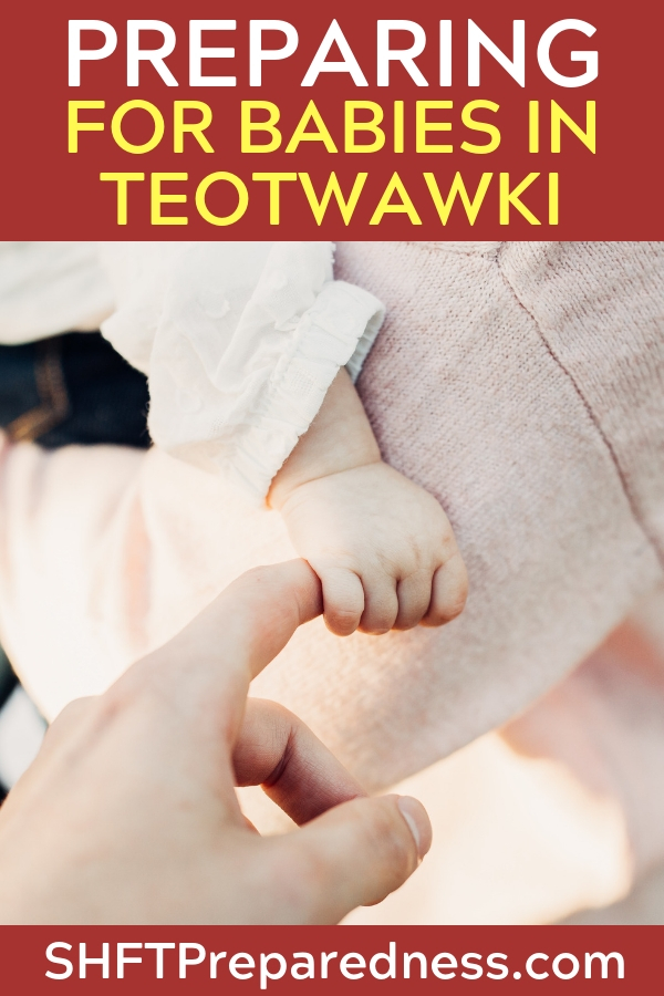 Babies in TEOTWAWKI – How to Prep Now! - The importance of these babies and their survival is that they are the builders