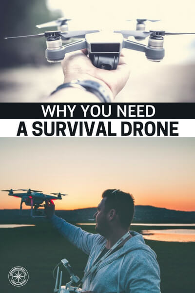 Why You Need a Survival Drone - You can use drones in many ways. It will definitely help you especially when shtf.