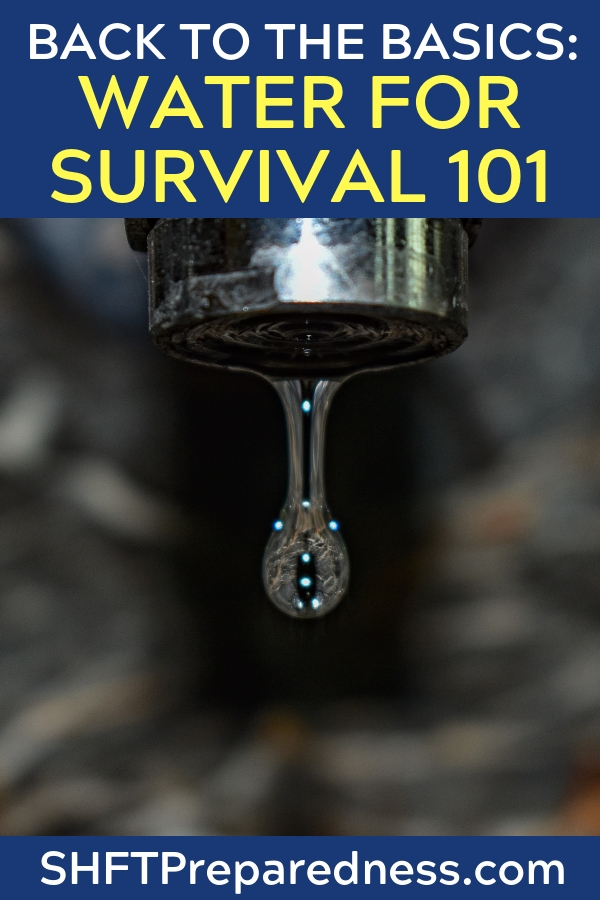 Back To The Basics: Water For Survival 101 - Clean water is something that we all take for granted. If a disaster occurred and the supply lines to fresh water were comprised, we would be in a pickle.