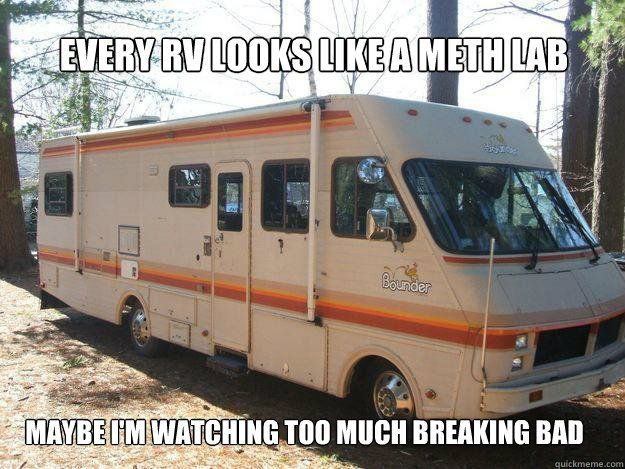 Every rv looks like a meth lab... maybe I'm watching too much Breaking Bad