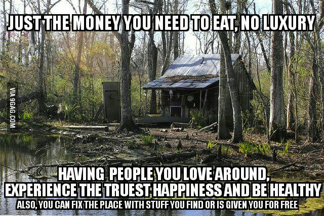 Just the money you need to eat no luxury having people you love around