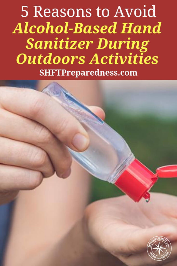 FIVE Reasons to Avoid Alcohol-Based Hand Sanitizer During Outdoors Activities - In this article you are briefed on what a bad idea these are for people who are taking them into the outdoors. This is very important information for those of you who have them packed into bugout bags. You may want to find yourself another option.