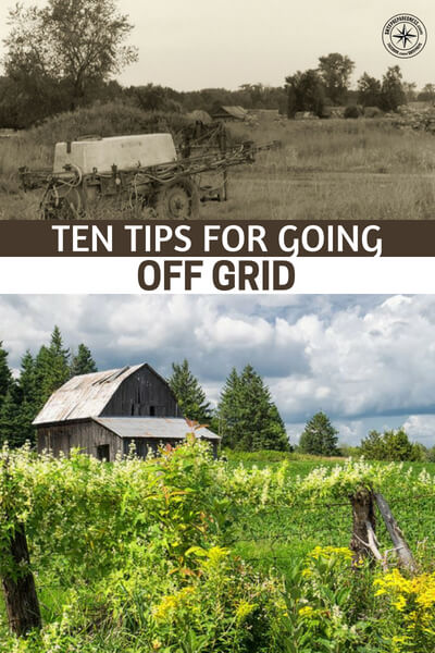 Ten Tips for Going Off Grid - After reading this article I have thought about the off grid business plan. I think it would help many people going off grid to write a sizable plan that covers all of their issues from power to water and food.
