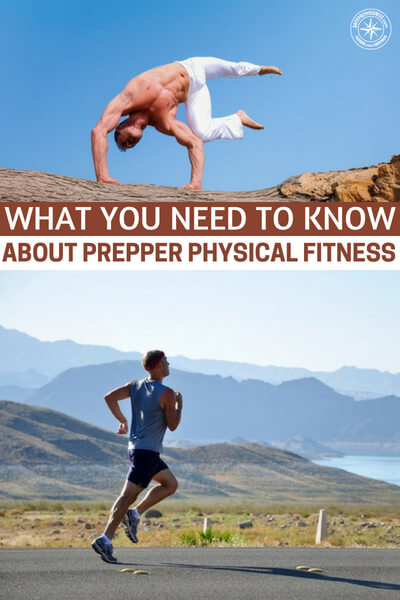 What You Need To Know About Prepper Physical Fitness - This is a topic that many preppers like to run from. I have heard every excuse in the book about running from physical fitness. The idea that there are ways to get around being healthy and taking care of your body has always been astounding to me. The very act of prepping is to preserve your life.