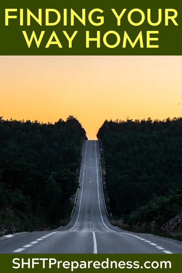 Finding your way home; will you make it? - This article is from a great author and speaks to the idea of getting back home as priority number one. Unless we are dealing with some incredible threat or cataclysmic disaster we will be safer at home than anywhere else. Your biggest priority should be getting back to your home.