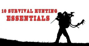Ten Survival Hunting Essentials - just because you have all the tools for the job, it doesn't mean you can just go into the woods and bring home some game. Hunting takes more than it's being portrayed in the movies.