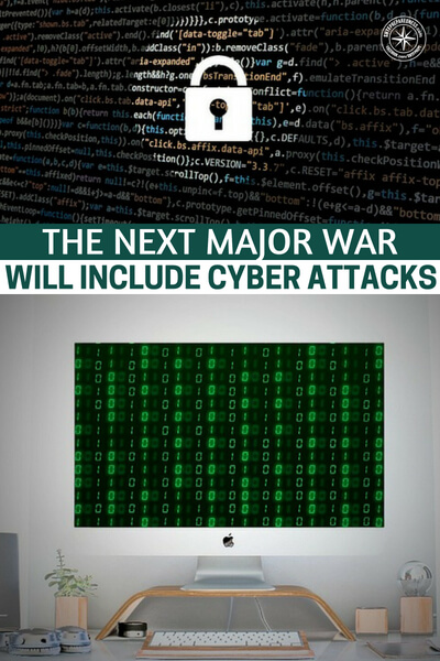 The Next Major War will include Cyber Attacks - You may find that hard to believe but its true. If nationwide commerce were halted or if tech systems were interrupted or disabled it would cause the general public to lose control. They would be forced take action to survive.