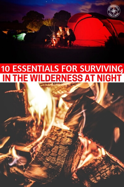 10 Essentials For Surviving In The Wilderness At Night - If you think you understand a night in the woods you should read this article. When things go right its a different story but when things go terribly wrong and you are in the woods that's when knowledge like this could save your life.