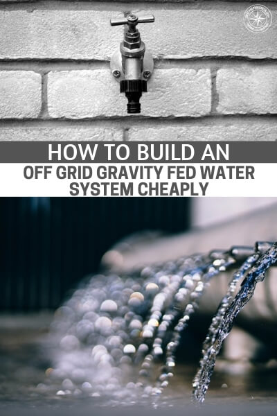 How To Build An Off Grid Gravity Fed Water System Cheaply - Collection of water is very important if the pipes go dry. What this article addresses is how we use the water we collect.