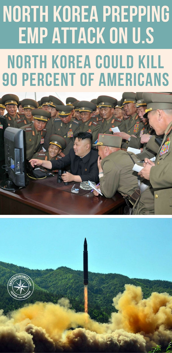 North Korea Prepping EMP Attack On U.S.-North Korea Could Kill 90 Percent of Americans - The threat from North Korea is real. I have heard numerous pacifists proclaiming that North Korea cannot do anything to hurt us here in the U.S.