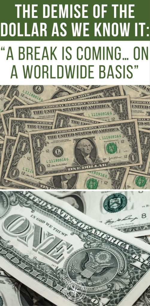 "The Demise Of The Dollar As We Know It: ""A Break Is Coming… On A Worldwide Basis"" - The U.S dollar is usually a part of all oil trades and is one of the reasons it has become the worlds reserve currency. This reserve currency status is the only reason we can run up the tremendous debt we run."