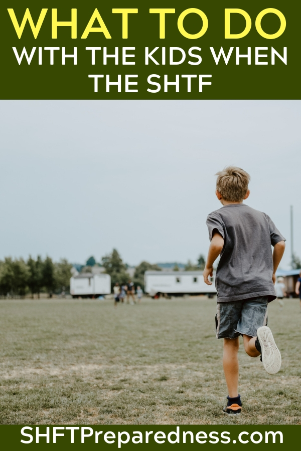 What To Do With The Kids When The SHTF - Perhaps one of the biggest reasons we prep are our children. Many preppers have their SHTF epiphany after marriage or after children.