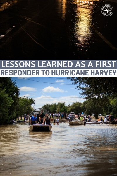 Lessons Learned as a First Responder to Hurricane Harvey - As preppers these disaster events are incredible. Not just from the aspect of reaffirming our actions but also from the standpoint of learning.