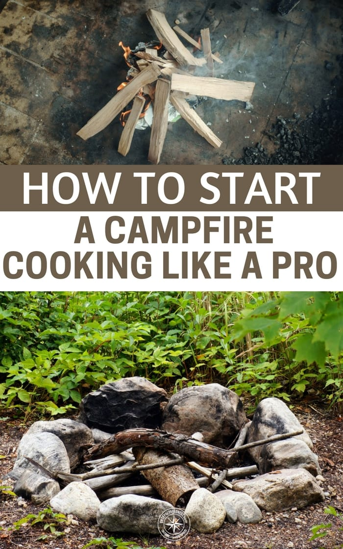 How to start a campfire cooking like a pro for How to start homesteading today