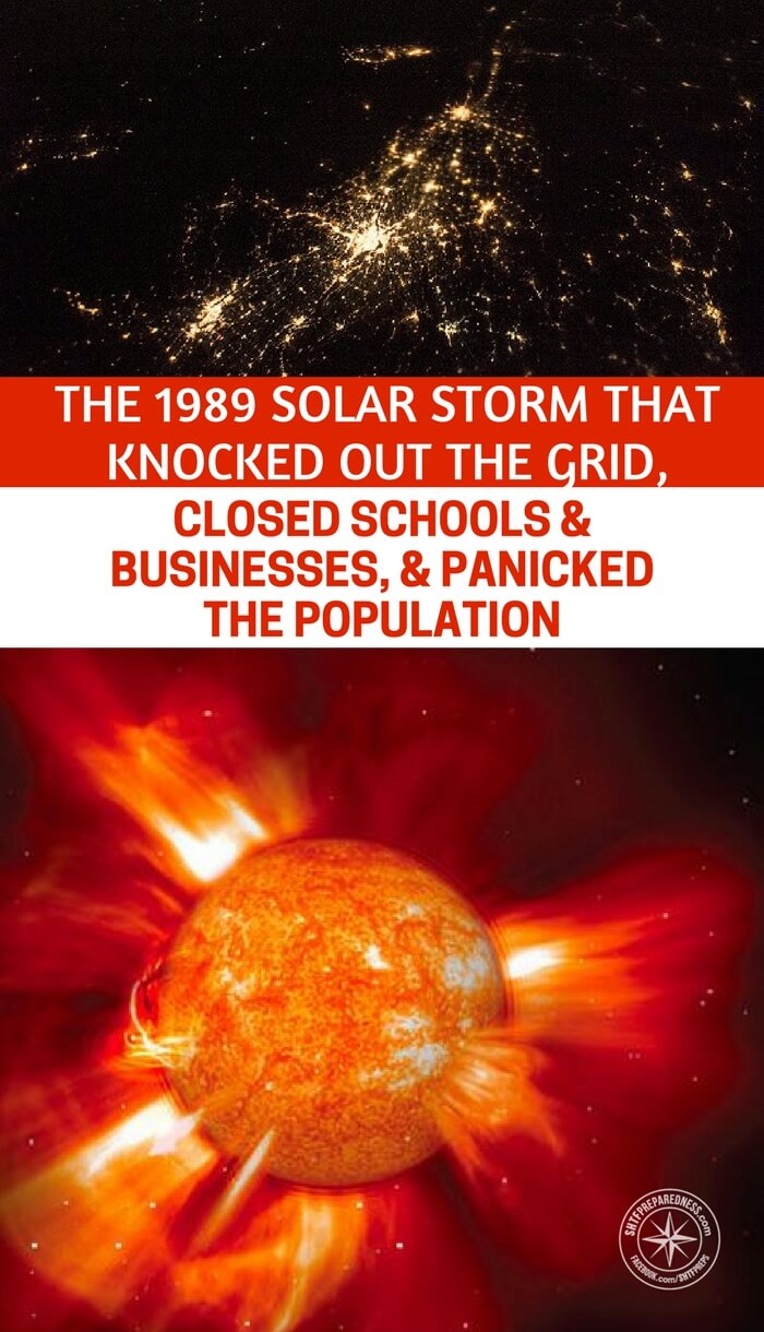 The 1989 Solar Storm That Knocked Out The Grid, Closed Schools & Businesses, & Panicked The Population - This article is an example of a small scale solar storm that acted like a mini EMP. This happened not long ago and took the world by storm. No one was prepared.