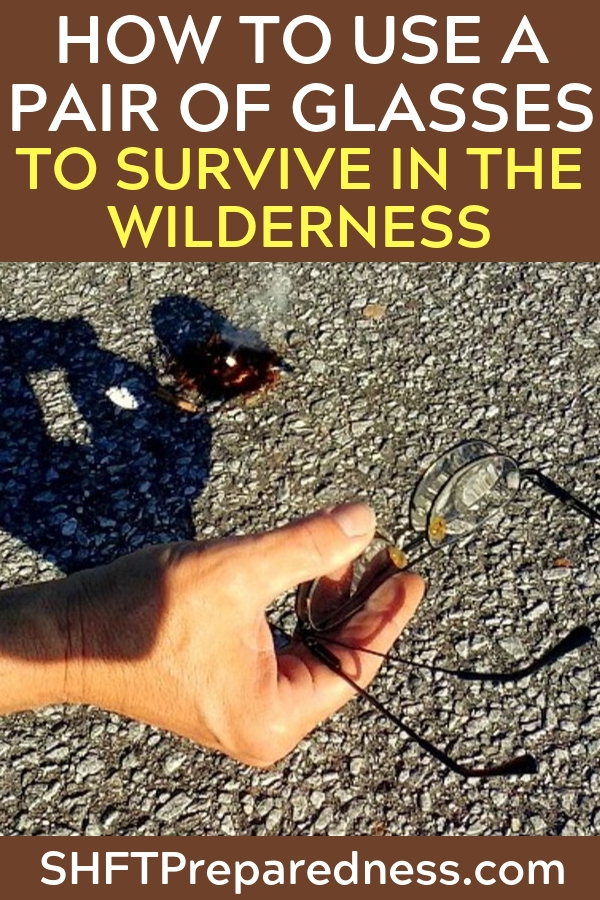 How to Use a Pair of Glasses to Survive in the Wilderness — You may be surprised when I tell you that your glasses are one of the best survival tools at your disposal. Your glasses will help you in many ways, if you ever find yourself stuck in a survival situation.