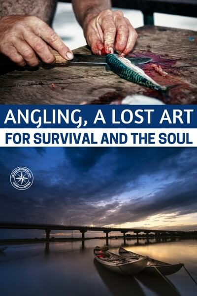 Angling, a lost art for survival and the soul - I run into many people who wish they were getting out more often. This article is a deep look at the art of angling and really getting back to nature. I think you are going to enjoy this one both for the survival aspect and the soul warming effects.