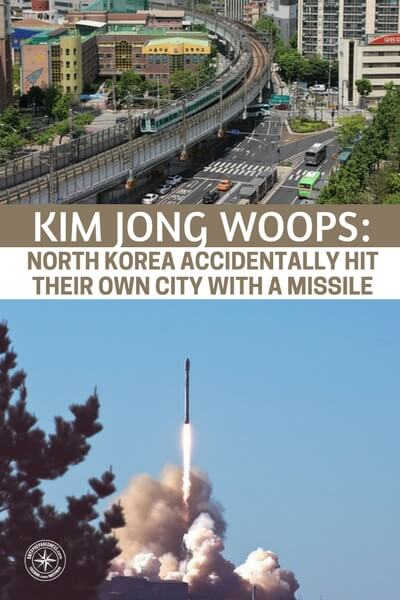 Kim Jong Woops: North Korea Accidentally Hit Their OWN CITY With A Missile - The latest gaff for the big man in Korea is probably the worst yet. Its one thing to send missiles barreling off into the ocean. Its one thing to send them flying over Japan. Its another entirely to blow up a city of your own.