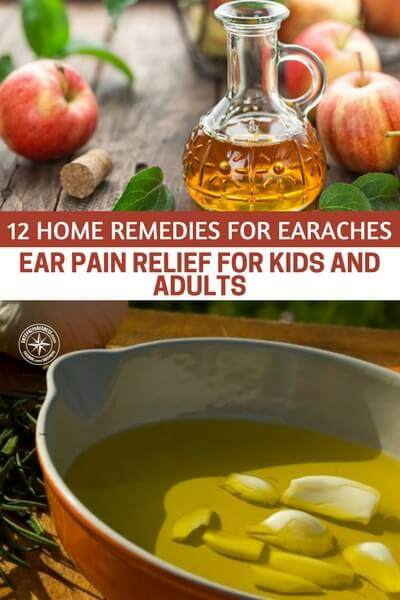 12 Home Remedies For Earaches Ear Pain Relief For Kids And