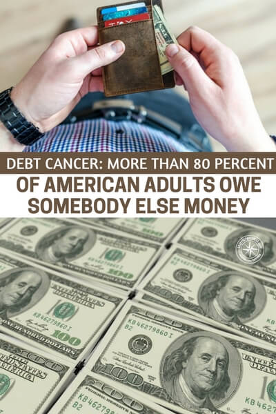 Debt Cancer: More Than 80 Percent Of American Adults Owe Somebody Else Money - Working to eliminate debt is a big deal. Its important that you set  a little money aside to assure you can beat that debt back or eliminate it altogether. This article is all about the condition of the average American and the debt they carry.