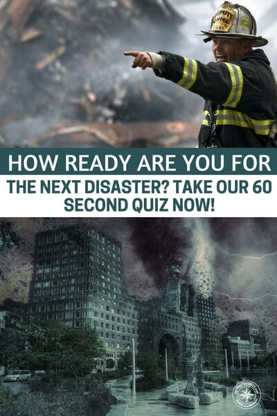 How Ready Are You for the Next Disaster? Take Our 60 Second Quiz Now! - This is a quick quiz that will open your eyes to where you stand in prepping for your next disaster. Of course, we don't know what the next disaster will be but we can speculate. Some preps also span disasters. things like water, we always need it. Take the quiz and let us know how you did!
