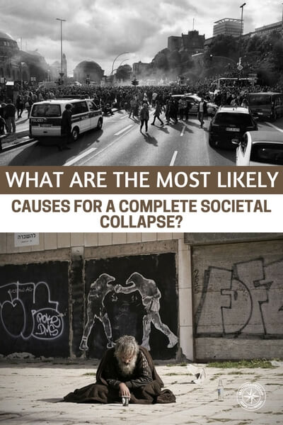 What are the most likely causes for a complete societal collapse? - If only we had some DOOMSDAY formula to see how things were lining up. Of course, nothing is so simple. The most important thing you can glean from an article like this is where you are lacking. What are the gaps in your preparedness program? Before the time runs out you must sure that up and be prepared.