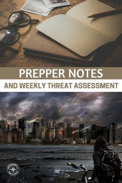Prepper Notes and Weekly Threat Assessment - I would recommend you get yourself linked into a source that brings you the news you want through podcast or by articles. These wrap up style articles are great. Another great source is an aggregator.