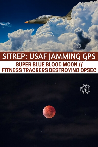 SITREP: USAF Jamming GPS // Super Blue Blood Moon // Fitness Trackers Destroying OPSEC - The super blue blood moon is another topic that might excite the scifi nerd in me. We all need an escape and I think its important that we take a diversion from skill learning and doomsday predicting. When I pick up a read like this all I can think of is a cool morning and a warm cup of coffee hours before the family wakes up.
