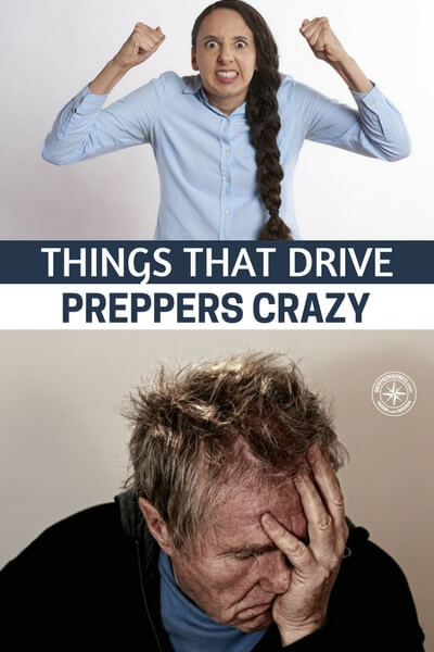 Things That Drive Preppers Crazy - You will get your engine revved by this article and it will present you with your own peeves as well. It doesn't always have to be doom and gloom. I am interested to see your peeve. Leave your biggest prepper peeve in the comments below. I am sure we will find some things that are not in the article.