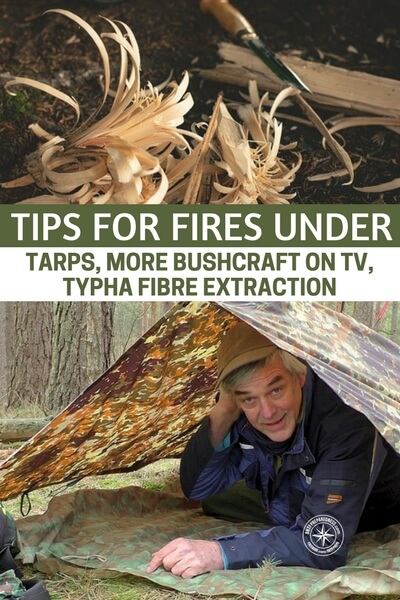 Tips For Fires Under Tarps, More Bushcraft On TV, Typha Fibre Extraction - Its so important that you take advice from people with experience. There are tons of preppers out there that believe they are going to run into the woods and live out their life tapping and foraging with a family of four. They will be dead by the first winter. Its a whole lot harder than that. People need a grip on bush craft.