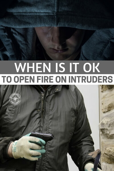 When is it OK to Open Fire on Intruders - Protecting your family and property is a natural instinct. You keep your guns for that unwanted occasion when uninvited intruders make their way onto your land, and you fully intend to use them.