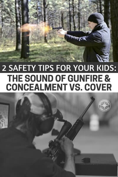 2 Safety Tips For Your Kids: The Sound of Gunfire & Concealment vs. Cover - This is a conversation about cover and concealment, which are two important concepts for kid to understand today. Its sad but our children need to know how to hide and what to hide behind if a maniac comes to school. Schools are stepping up their game but you have to wonder if it will be enough for the next time. Make sure your kids are ready for next time.