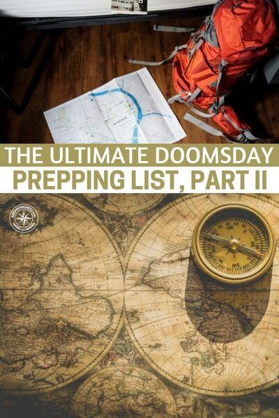 The Ultimate Doomsday Prepping List, Part II - This list is part 2 of a list for making doomsday preparations. There are a tremendous amount of items in the second half of the list and the first is just as good. We are preppers. We are the list people. Nothing makes the preppers of the world give away emails quicker than a quality list or checklist.