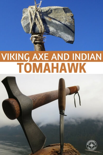 Viking Axe and Indian Tomahawk - Americans have been slowly convinced that there life is supposed to happen indoors. Its supposed to be nice and warm and soft, too! That is the human experience we modern humans have been sold.