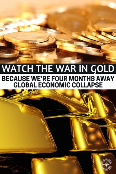 Watch The War In Gold Because We're Four Months Away Global Economic Collapse - With this much of a lack of awareness for the future of the nation its clear that we need know more about what's coming. While this may not be a the real end of all things don't discredit the info in the article.