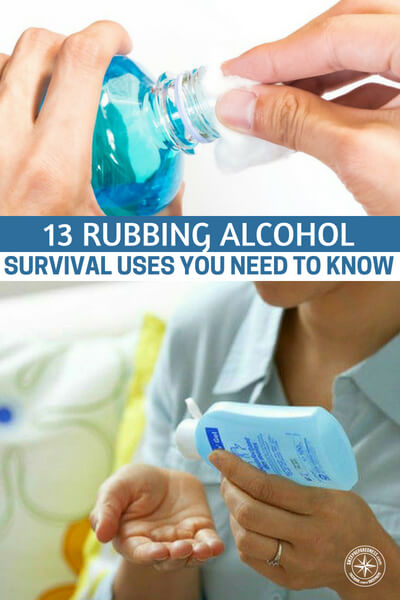 13 Rubbing Alcohol Survival Uses You Need To Know - Rubbing alcohol is one such gem and you will find that out in this article. Would you have imagined that there could be 13 uses for rubbing alcohol in a survival situation? Did you know you can cook with alcohol? The world around us is full of so much and all it requires is that we learn a little more each day.