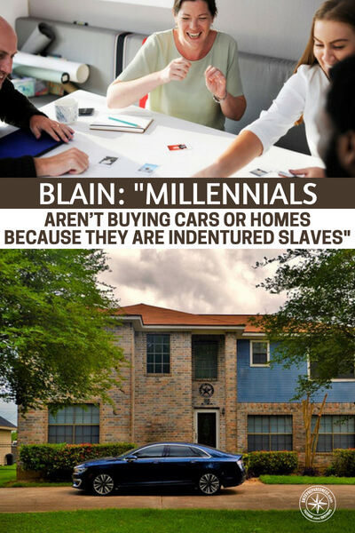 "Blain: ""Millennials Aren't Buying Cars Or Homes Because They Are Indentured Slaves"" - This article is a stark reality for many people not just in the UK, where the subject matter is pulled, but in the united states as well. It is even more alarming in the UK because we have been told for so long that their socialist leanings are just the thing we need to adopt."