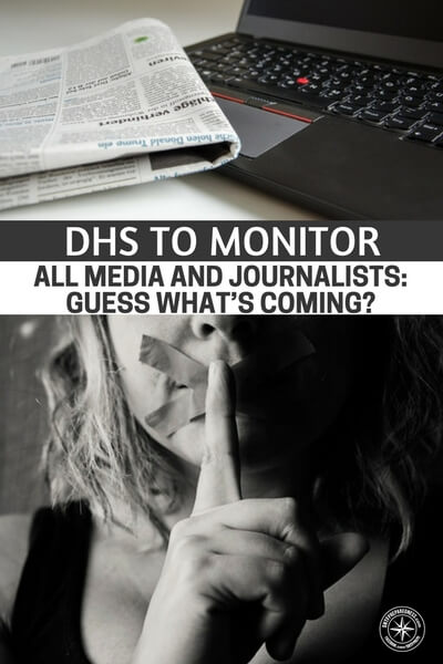 DHS to Monitor All Media and Journalists: Guess What's Coming? - The DHS plants to monitor all media and journalists. With the rise of fake news we should have saw this coming. Its very bad news for those journalists who wish to poke a finger at the establishment or any other sensitive area.  Now they are always watching.