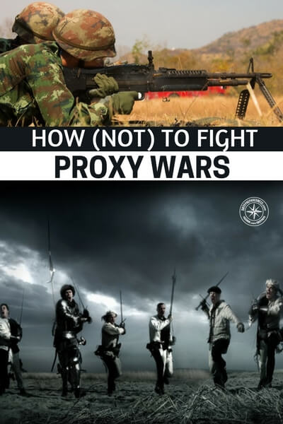 How (Not) to Fight Proxy Wars - Think of the proxy war as filling up a cup with water. These proxy wars are often fought using smaller nations or groups that are backed by larger nations. Russia/Syria and Rebels/USA is the best and most current example.