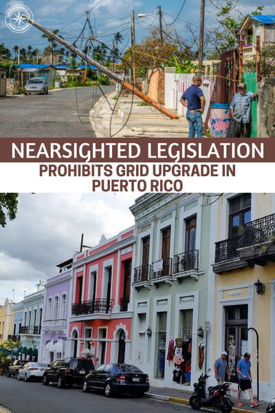Nearsighted Legislation Prohibits Grid Upgrade in Puerto Rico - The reason this article is so important is because it highlights this strange neglect for the power producing infrastructure and how we never want to put the money out to better it.
