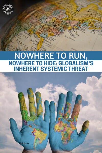 Nowhere to Run, Nowhere to Hide: Globalism's Inherent Systemic Threat - The biggest threat that globalism presents to us all is the idea that the individual need not be such a big part. The focus is moved to the outcome and that can be very dangerous. This article will make you more aware of the looming threat that is presented by globalism. Its real and its not going anywhere.