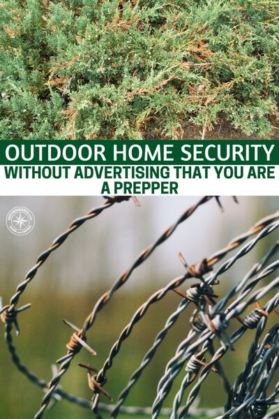 Outdoor Home Security without Advertising that You are a Prepper - The great thing about home security is that it is not that hard. You just need to look at your home as if you were a potential intruder, scavenger, or thief.