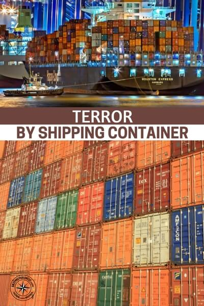 Terror by Shipping Container - Of course, it only takes one. While the side of the terrorists can have failure after failure it only takes one big failure on our side. This article will open your eyes to a possibility that will terrify you. Our ports are like open wounds and we are dealing with madness at the ports! Can we survive it?