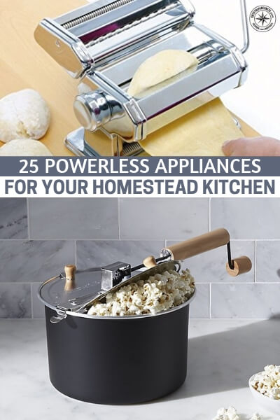 25 Powerless Appliances For Your Homestead Kitchen - In this article, we'll go over some of the best powerless appliances on the market. I'm talking meat grinders, rocket stoves, pasta makers, percolators, solar ovens, hand crank mixers, hand crank blenders, and more.