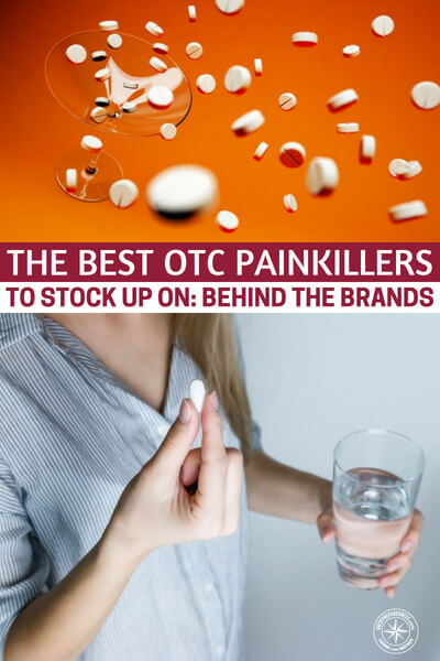 The Best OTC Painkillers to Stock Up On: Behind the Brands - See what over the counter painkillers actually have in them and the different uses for the ingredients. A brand is nothing more than a marketing campaign, and you will be better served having a good stockpile of a wide variety of ingredients.