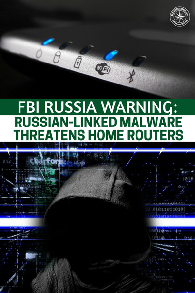 FBI RUSSIA WARNING: Russian-Linked Malware Threatens Home Routers - This article is about Russian malware that is threatening home routers. The network we have created in American and the world is perhaps one of the most powerful things on the planet. People like Jeff Bezos and Mark Zuckerberg have capitalized on that and now they are billionaires.