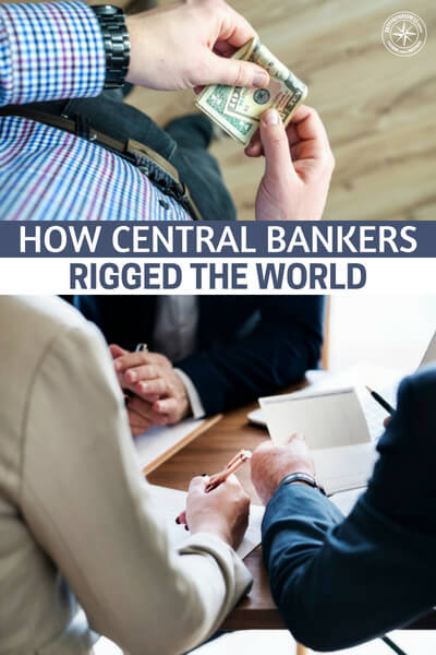 How Central Bankers Rigged The World - Maybe no villain has such a case levied against it like the central bankers. That is because no one has a trail of evidence that is so complete. This is an article that will open your eyes or reaffirm your beliefs on this subject, even further. Now, is it our job to reign in greed and corruption, not really.