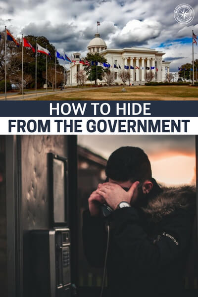 How to Hide from the Government – G Man Evasion - Sure, hiding from the government is a complicated task that depends on a variety of situations. But the need to hide could easily arise out of foreign occupations, religious persecution, genocide, and even a pandemic- as seen by history.