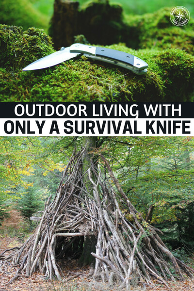 OUTDOOR LIVING WITH ONLY A SURVIVAL KNIFE: IS IT POSSIBLE? - The outdoor lifestyle is not for everyone, let's be honest. This lifestyle requires a little bit of grit and determination and taking on the wild is not for everyone.
