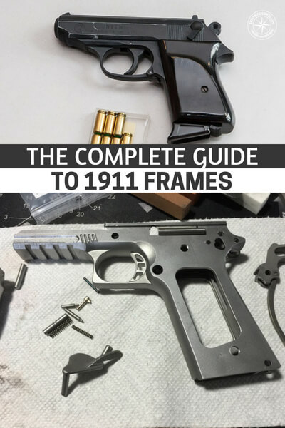 The Complete Guide to 1911 Frames - A lot of things have changed in production for the 1911. This is because of technology and competition.